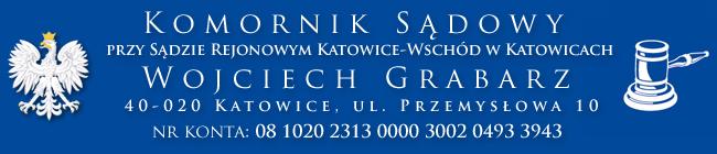 Wojciech Grabarz Komornik Sądowy przy Sądzie Rejonowym Katowice Wschód